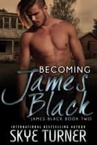 Becoming James Black - James Black, #2 ebook by Skye Turner