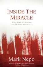 Inside the Miracle ebook by Mark Nepo