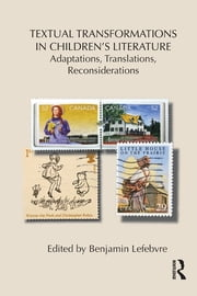 Textual Transformations in Children's Literature - Adaptations, Translations, Reconsiderations ebook by Benjamin Lefebvre