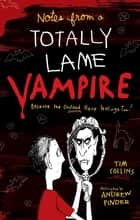 Notes from a Totally Lame Vampire - Because the Undead Have Feelings Too! ebook by Tim Collins, Andrew Pinder