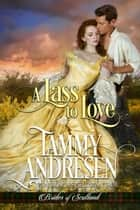 A Lass to Love - Brides of Scotland ebook by Tammy Andresen