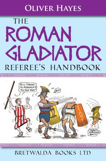The Roman Gladiator Referee's Handbook ebook by Oliver Hayes