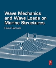 Wave Mechanics and Wave Loads on Marine Structures ebook by Paolo Boccotti