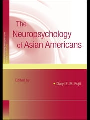 The Neuropsychology of Asian Americans ebook by Daryl E.M. Fujii