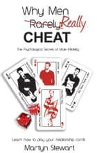 Why Men REALLY Cheat - The Psychological Secrets of Male Infidelity ebook by Martyn Stewart