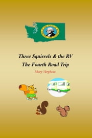 Three Squirrels and the RV - The Fourth Road Trip (Washington) ebook by Mary Verghese