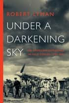 Under a Darkening Sky: The American Experience in Nazi Europe: 1939-1941 ebook by Robert Lyman