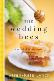 The Wedding Bees - A Novel of Honey, Love, and Manners ebook by Sarah-Kate Lynch