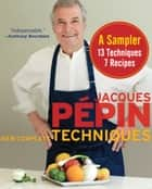 Jacques Pépin New Complete Techniques Sampler ebook by Jacques Pépin