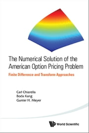 The Numerical Solution of the American Option Pricing Problem - Finite Difference and Transform Approaches ebook by Carl Chiarella,Boda Kang,Gunter H Meyer