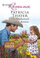 The Lionhearted Cowboy Returns ebook by Patricia Thayer