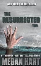 The Resurrected Two - And Then the Infection ebook by Megan Hart