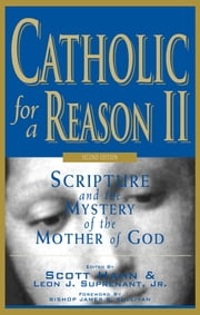 Catholic for a Reason II, Second Edition: Scripture and the Mystery of the Mother of God ebook by Scott Hahn,Leon Suprenant