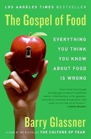 The Gospel of Food - Why We Should Stop Worrying and Enjoy What We Eat ebook by Barry Glassner