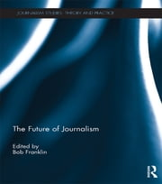 THE FUTURE OF JOURNALISM - FRANKLIN ebook by Bob Franklin