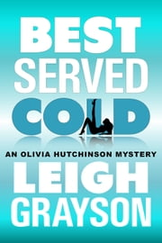 Best Served Cold - (An Olivia Hutchinson Mystery, Episode 2) ebook by Leigh Grayson