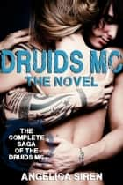 Druids MC - The Novel - Druids Motorcycle Club Romance Bundle ebook by Angelica Siren