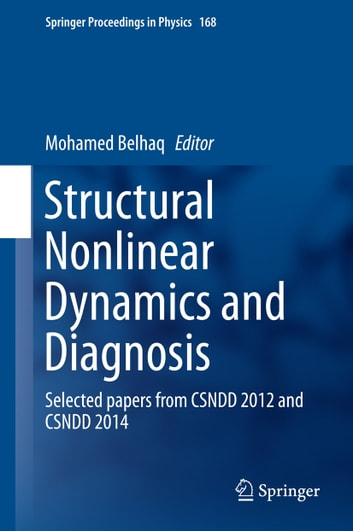 Structural Nonlinear Dynamics and Diagnosis - Selected papers from CSNDD 2012 and CSNDD 2014 ebook by