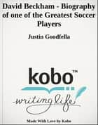 David Beckham - Biography of one of the Greatest Soccer Players ebook by Justin Goodfella