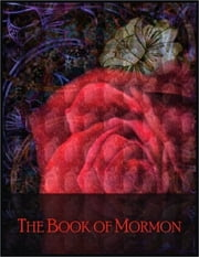 The Book of Mormon: Sacred Text of the Latter Day Saint (LDS) Movement ebook by Anonymous