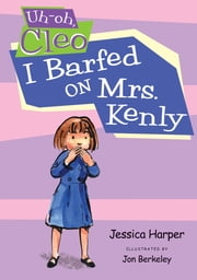 Uh-oh Cleo: I Barfed on Mrs. Kenly ebook by Jessica Harper,Jon Berkeley