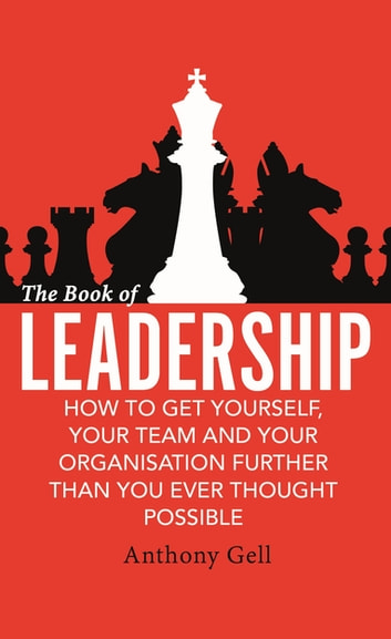 The book of leadership ebook by anthony gell 9780349403410 the book of leadership how to get yourself your team and your organisation further fandeluxe Ebook collections