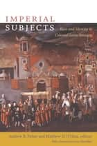 Imperial Subjects - Race and Identity in Colonial Latin America ebook by Matthew D. O'Hara, Walter D. Mignolo, Irene Silverblatt,...