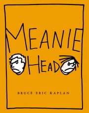 Meaniehead - with audio recording ebook by Bruce Eric Kaplan,Bruce Eric Kaplan
