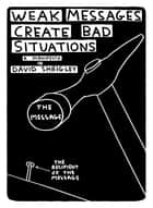 Weak Messages Create Bad Situations - A Manifesto ebook by David Shrigley