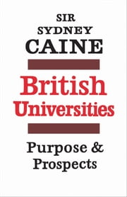 British Universities - Purpose and Prospects ebook by Sydney Caine