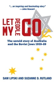 Let My People Go - The untold story of Australia and the Soviet Jews 195989 ebook by Sam Lipski,Suzanne D Rutland