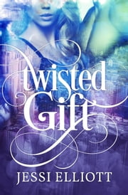 Twisted Gift - Twisted, #2 ebook by Jessi Elliott
