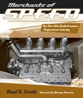 Merchants of Speed - The Men Who Built America's Performance Industry ebook by Paul D. Smith