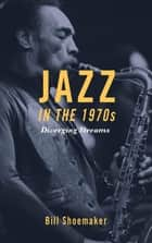 Jazz in the 1970s - Diverging Streams ebook by Bill Shoemaker