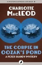 The Corpse in Oozak's Pond ebook by Charlotte MacLeod