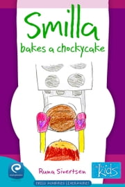 Smilla Bakes a Chockycake: Books by kids for kids ebook by Runa Sivertsen