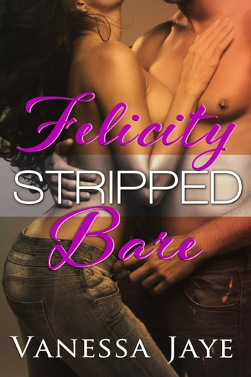 Felicity Stripped Bare ebook by Vanessa Jaye
