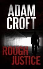 Rough Justice eBook por Adam Croft
