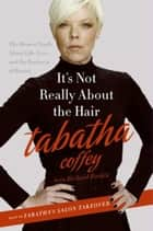 It's Not Really About the Hair ebook by Tabatha Coffey