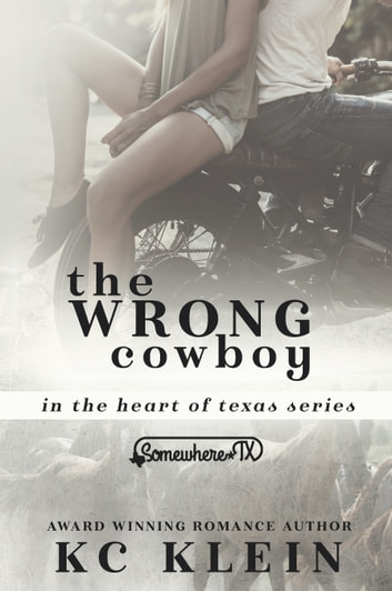 The Wrong Cowboy - A Somewhere Texas Book ebook by KC Klein