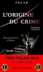 L'Origine du crime ebook by Sébastien Lepetit
