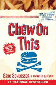 Chew On This - Everything You Don't Want to Know About Fast Food ebook by Charles Wilson,Eric Schlosser