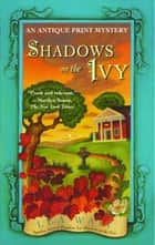 Shadows on the Ivy - An Antique Print Mystery ebook by Lea Wait