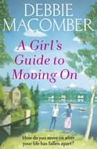 A Girl's Guide to Moving On - A New Beginnings Novel ebook by Debbie Macomber