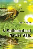 A Mathematical Nature Walk ebook by John A. Adam