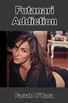 Futanari Addiction ebook by Farrah O'Hara