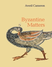 Byzantine Matters ebook by Averil Cameron