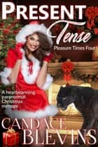 Present Tense - Pleasure Times Four ebook by Candace Blevins