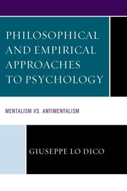 Philosophical and Empirical Approaches to Psychology - Mentalism vs. Antimentalism ebook by Giuseppe Lo Dico