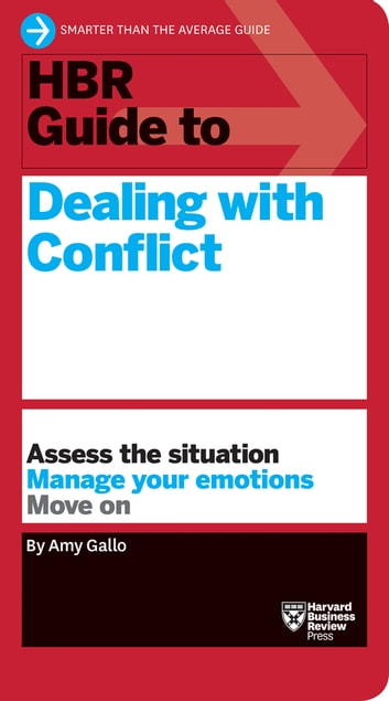 HBR Guide to Dealing with Conflict (HBR Guide Series) eBook by Amy Gallo